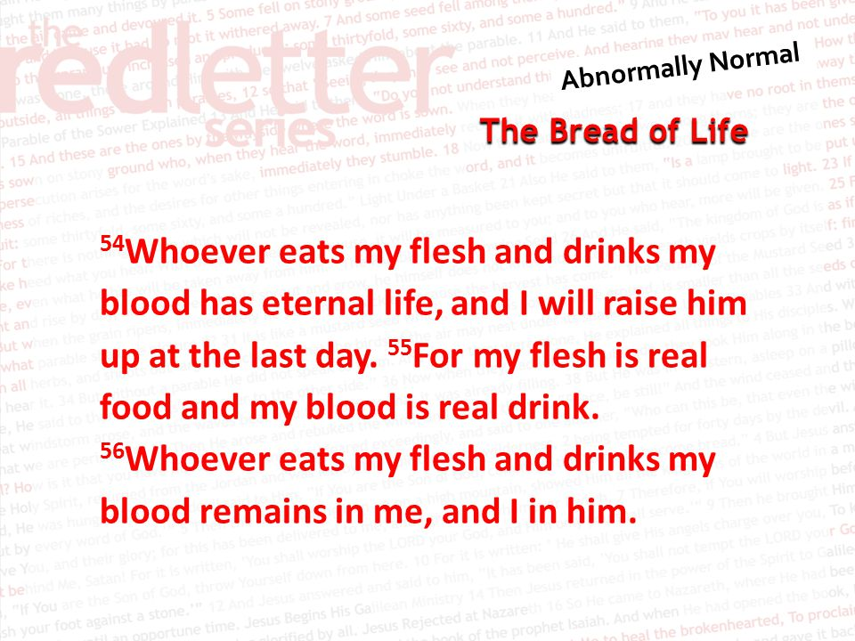 The Bread of Life 54 Whoever eats my flesh and drinks my blood has eternal life, and I will raise him up at the last day.