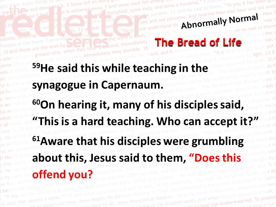 The Bread of Life 59 He said this while teaching in the synagogue in Capernaum.