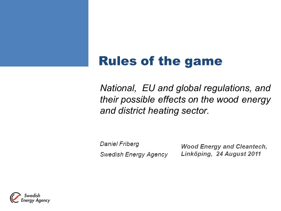 Rules of the game National, EU and global regulations, and their possible effects on the wood energy and district heating sector.
