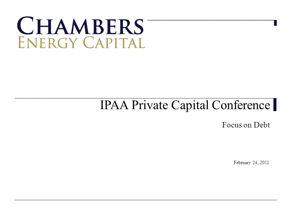 IPAA Private Capital Conference Focus on Debt February 24, 2011