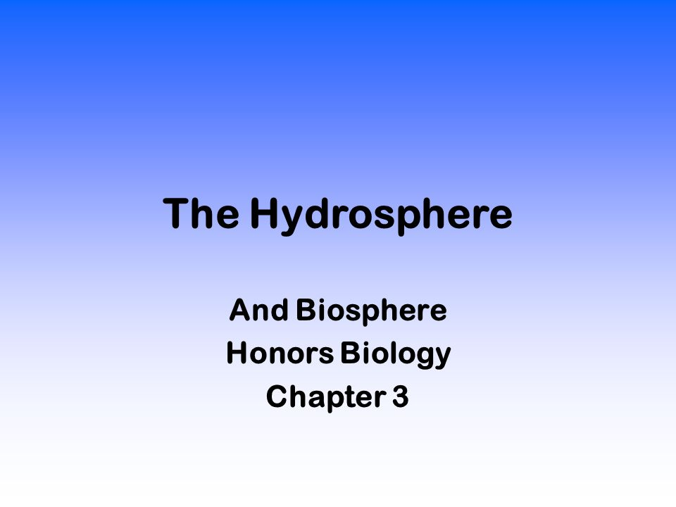 The Hydrosphere And Biosphere Honors Biology Chapter 3