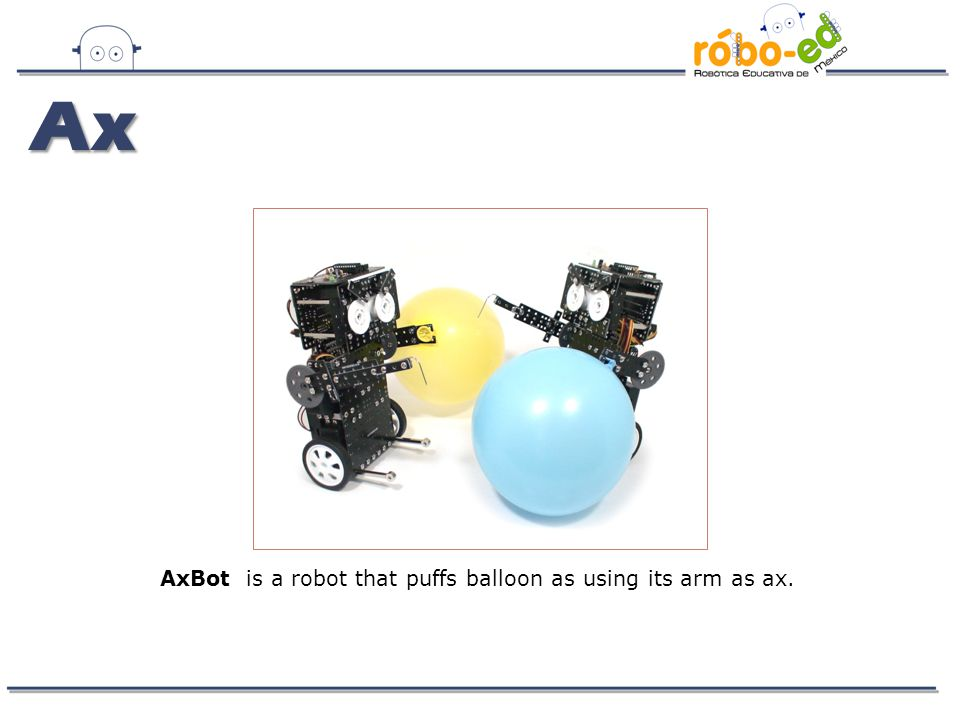 Ax AxBot is a robot that puffs balloon as using its arm as ax.