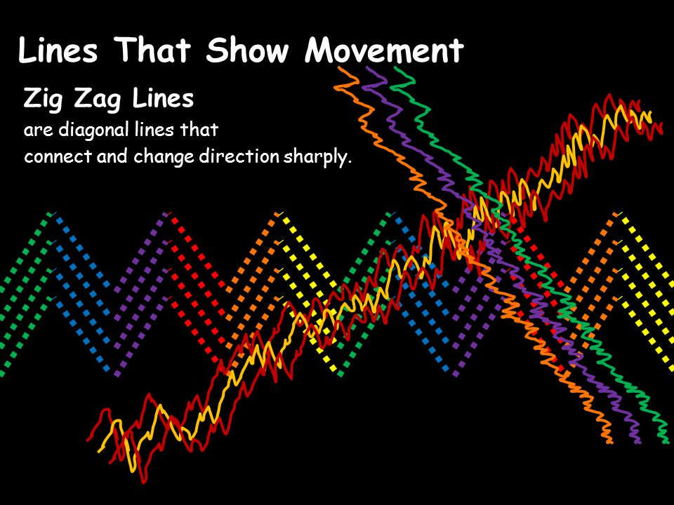 Lines That Show Movement Zig Zag Lines are diagonal lines that connect and change direction sharply.