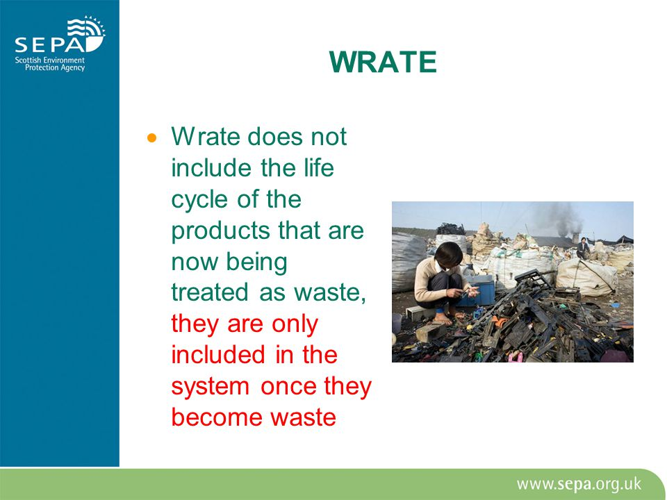 Wrate does not include the life cycle of the products that are now being treated as waste, they are only included in the system once they become waste
