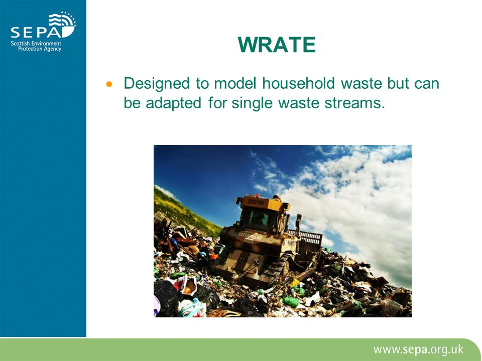 WRATE  Designed to model household waste but can be adapted for single waste streams.