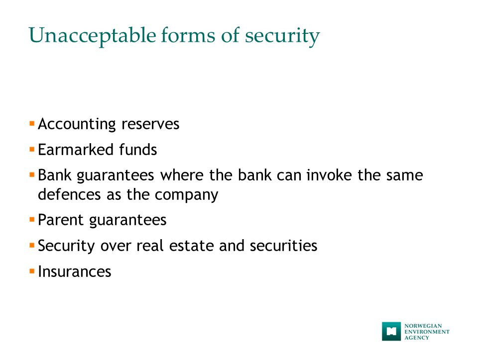 Unacceptable forms of security  Accounting reserves  Earmarked funds  Bank guarantees where the bank can invoke the same defences as the company  Parent guarantees  Security over real estate and securities  Insurances