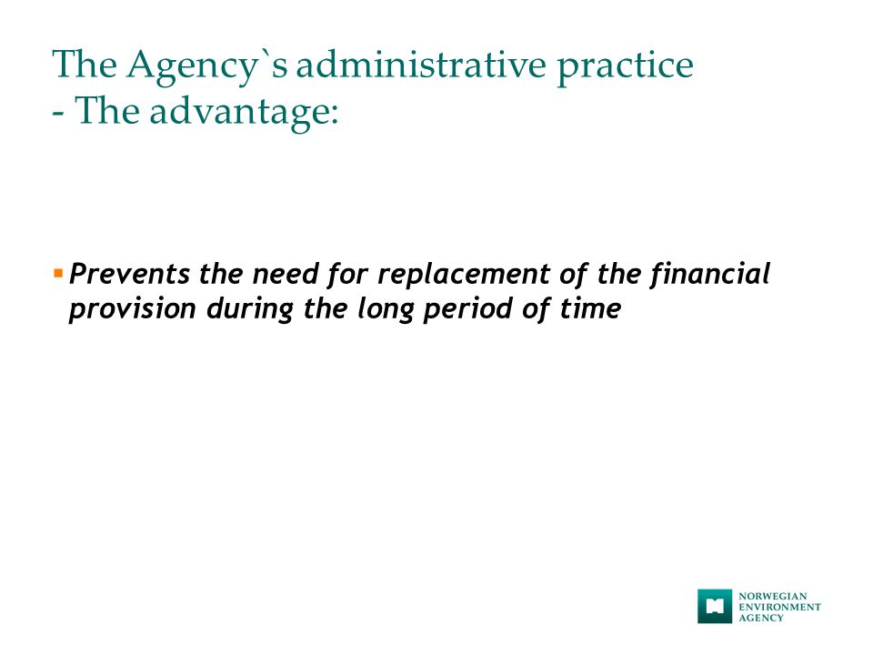 The Agency`s administrative practice - The advantage:  Prevents the need for replacement of the financial provision during the long period of time