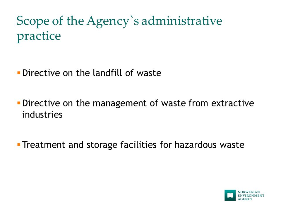 Scope of the Agency`s administrative practice  Directive on the landfill of waste  Directive on the management of waste from extractive industries  Treatment and storage facilities for hazardous waste