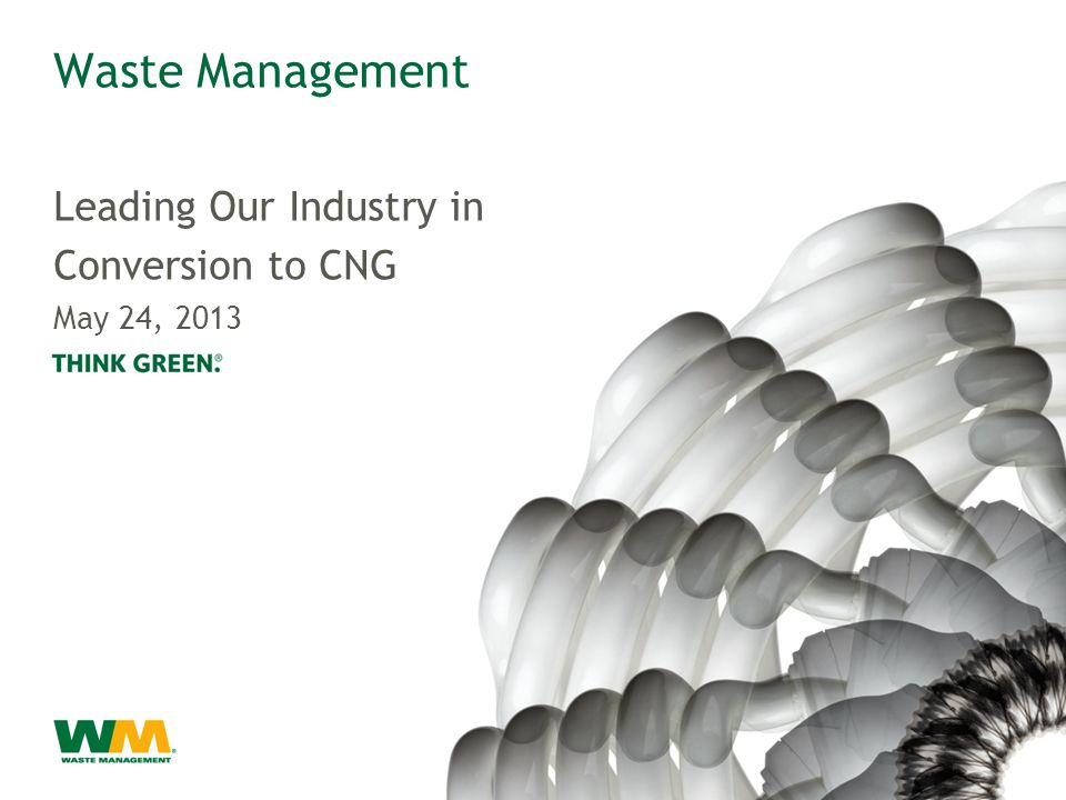 Waste Management Leading Our Industry in Conversion to CNG May 24, 2013