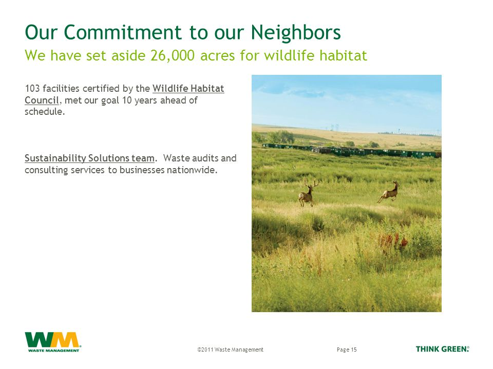 Our Commitment to our Neighbors 103 facilities certified by the Wildlife Habitat Council, met our goal 10 years ahead of schedule.