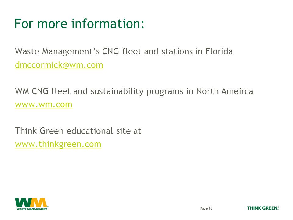 Waste Management's CNG fleet and stations in Florida WM CNG fleet and sustainability programs in North Ameirca   Think Green educational site at   For more information: Page 16