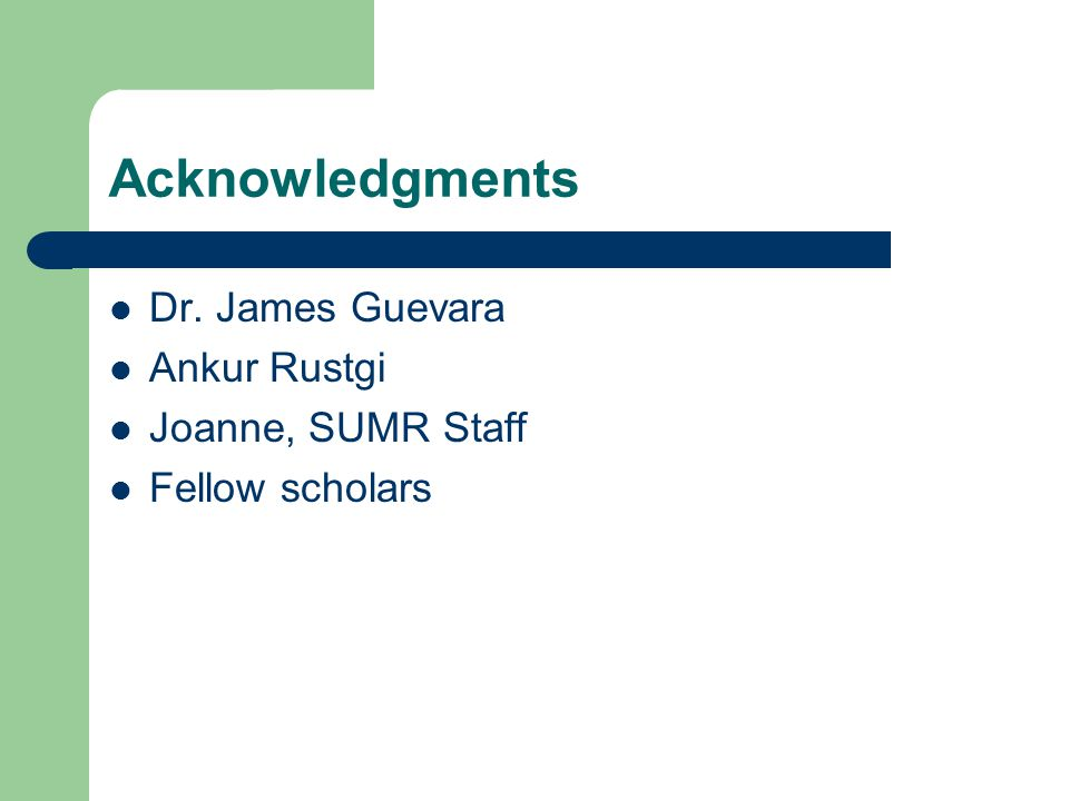 Acknowledgments Dr. James Guevara Ankur Rustgi Joanne, SUMR Staff Fellow scholars