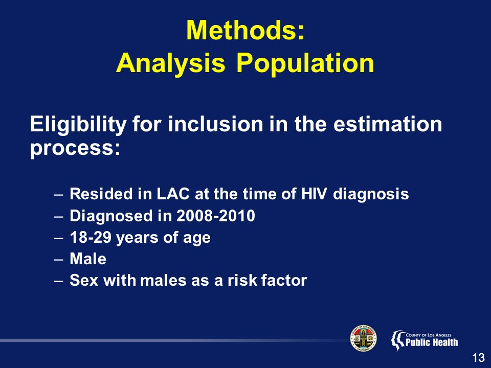 Methods: Analysis Population Eligibility for inclusion in the estimation process: –Resided in LAC at the time of HIV diagnosis –Diagnosed in –18-29 years of age –Male –Sex with males as a risk factor 13