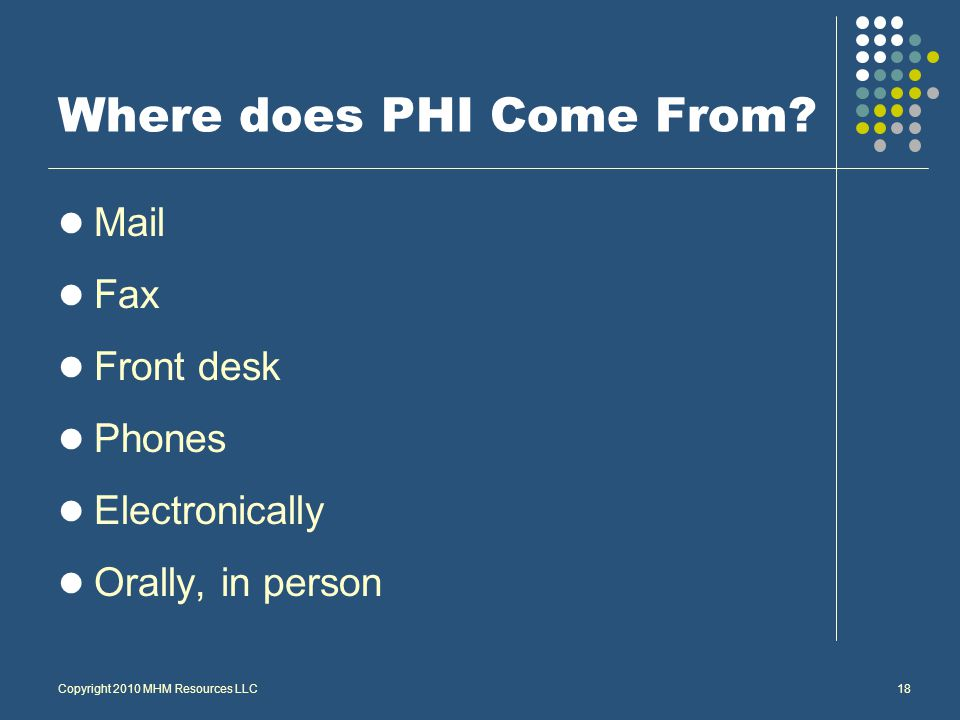 Copyright 2010 MHM Resources LLC18 Where does PHI Come From.