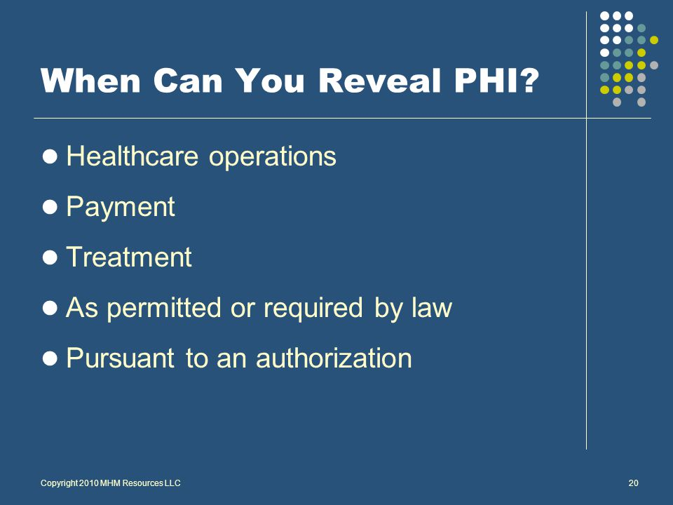 Copyright 2010 MHM Resources LLC20 When Can You Reveal PHI.