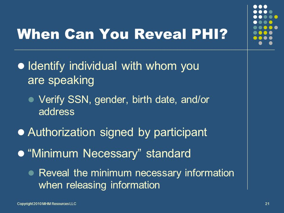 Copyright 2010 MHM Resources LLC21 When Can You Reveal PHI.
