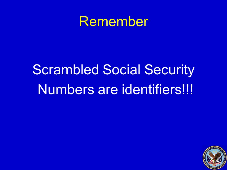 Remember Scrambled Social Security Numbers are identifiers!!!