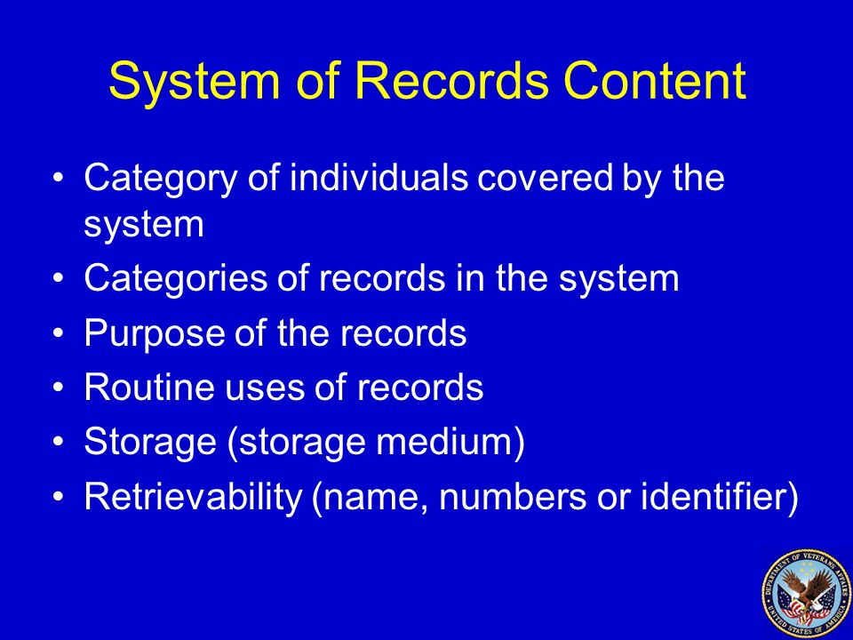 System of Records Content Category of individuals covered by the system Categories of records in the system Purpose of the records Routine uses of records Storage (storage medium) Retrievability (name, numbers or identifier)
