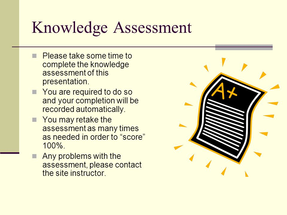 Knowledge Assessment Please take some time to complete the knowledge assessment of this presentation.