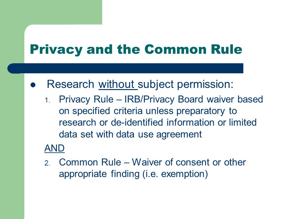 Privacy and the Common Rule Research without subject permission: 1.