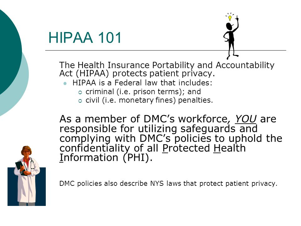 HIPAA 101 The Health Insurance Portability and Accountability Act (HIPAA) protects patient privacy.