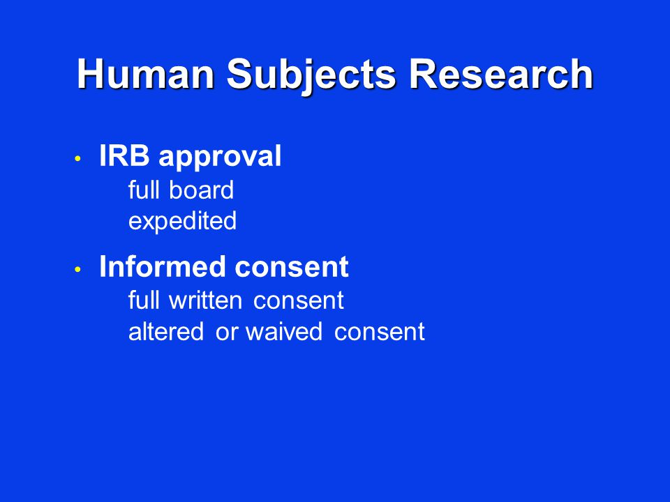 Human Subjects Research IRB approval full board expedited Informed consent full written consent altered or waived consent