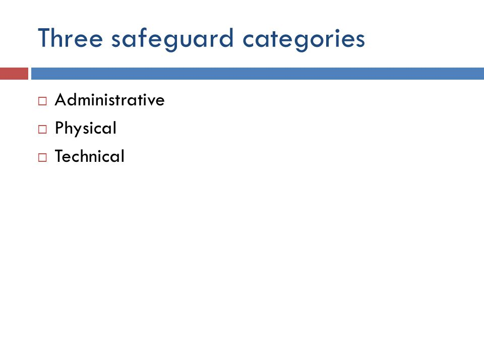 Three safeguard categories  Administrative  Physical  Technical