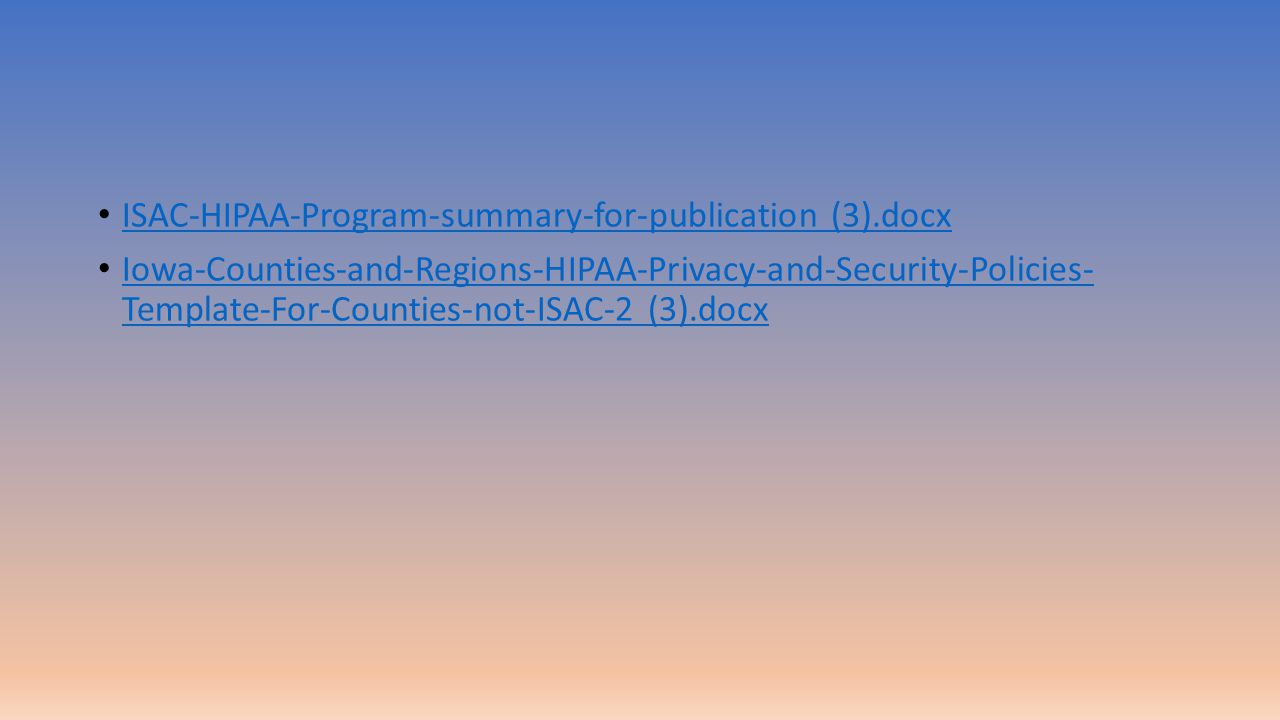 ISAC-HIPAA-Program-summary-for-publication (3).docx Iowa-Counties-and-Regions-HIPAA-Privacy-and-Security-Policies- Template-For-Counties-not-ISAC-2 (3).docx Iowa-Counties-and-Regions-HIPAA-Privacy-and-Security-Policies- Template-For-Counties-not-ISAC-2 (3).docx
