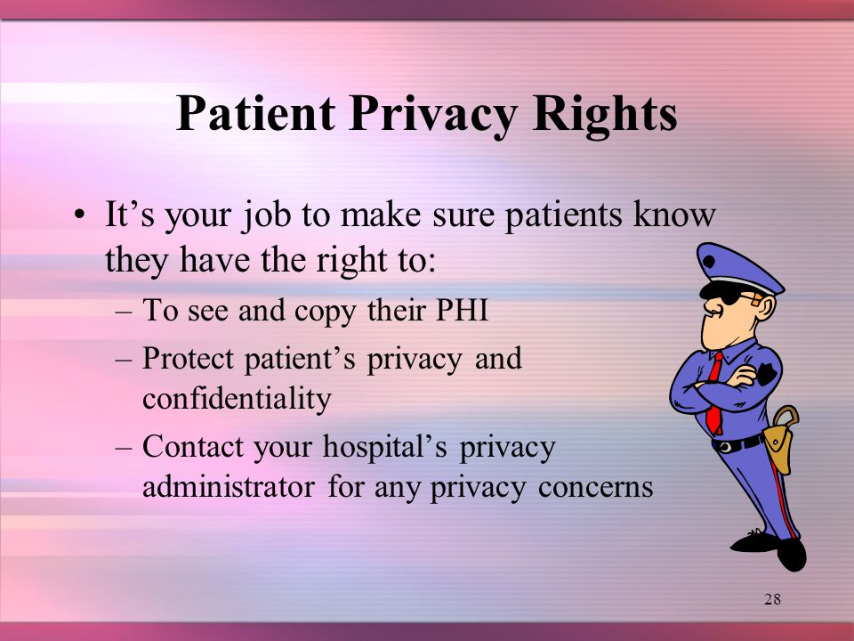 27 Enforcement of the Medical Privacy Regulations  Office for Civil Rights -A patient may complain to the Privacy Officer in a hospital … OR -The Director of Health and Human Services (HHS)