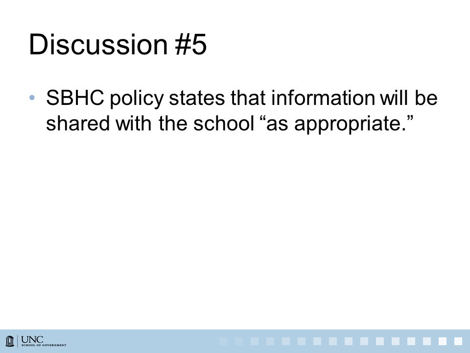 Discussion #5 SBHC policy states that information will be shared with the school as appropriate.