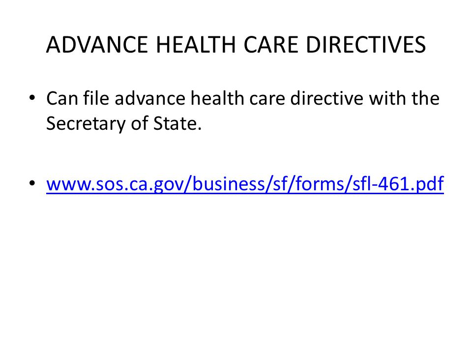 ADVANCE HEALTH CARE DIRECTIVES Can file advance health care directive with the Secretary of State.