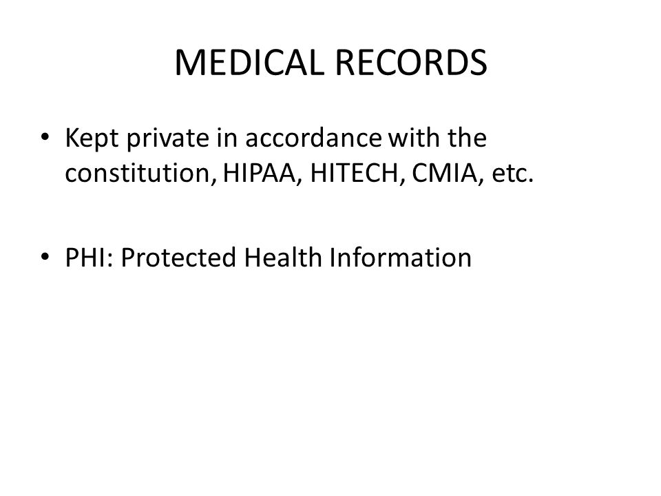 MEDICAL RECORDS Kept private in accordance with the constitution, HIPAA, HITECH, CMIA, etc.