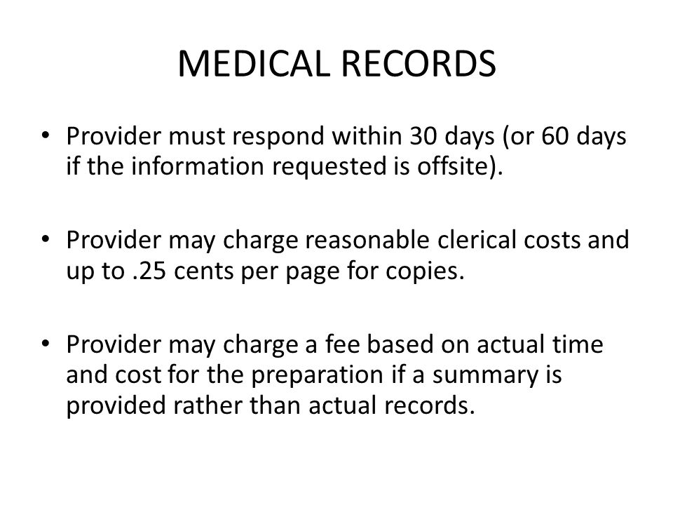 MEDICAL RECORDS Provider must respond within 30 days (or 60 days if the information requested is offsite).