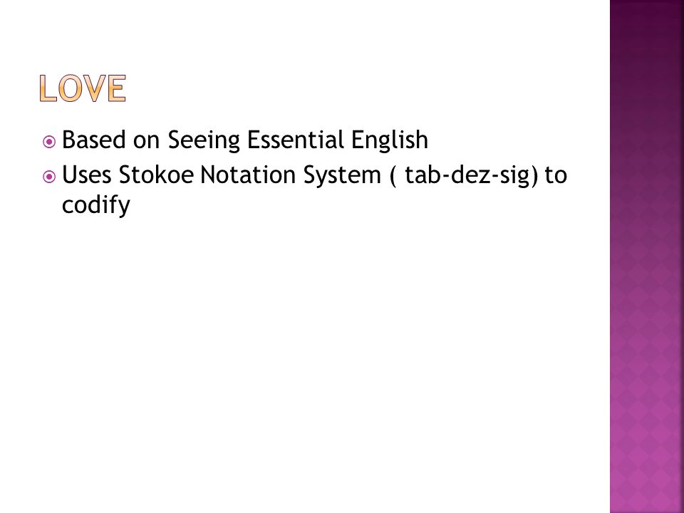  Based on Seeing Essential English  Uses Stokoe Notation System ( tab-dez-sig) to codify