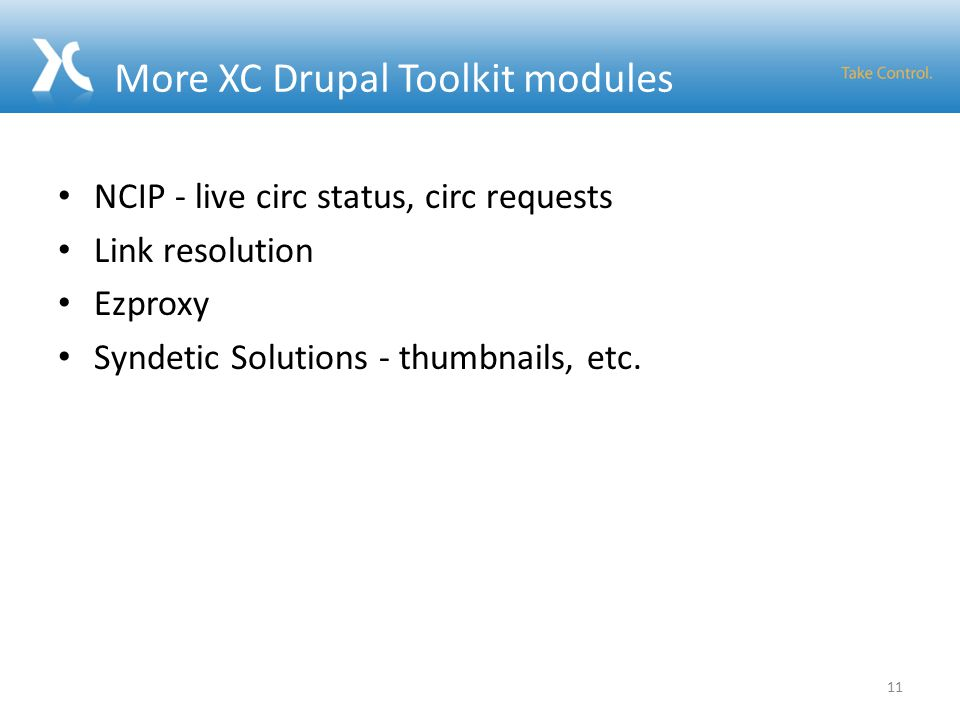 More XC Drupal Toolkit modules NCIP - live circ status, circ requests Link resolution Ezproxy Syndetic Solutions - thumbnails, etc.