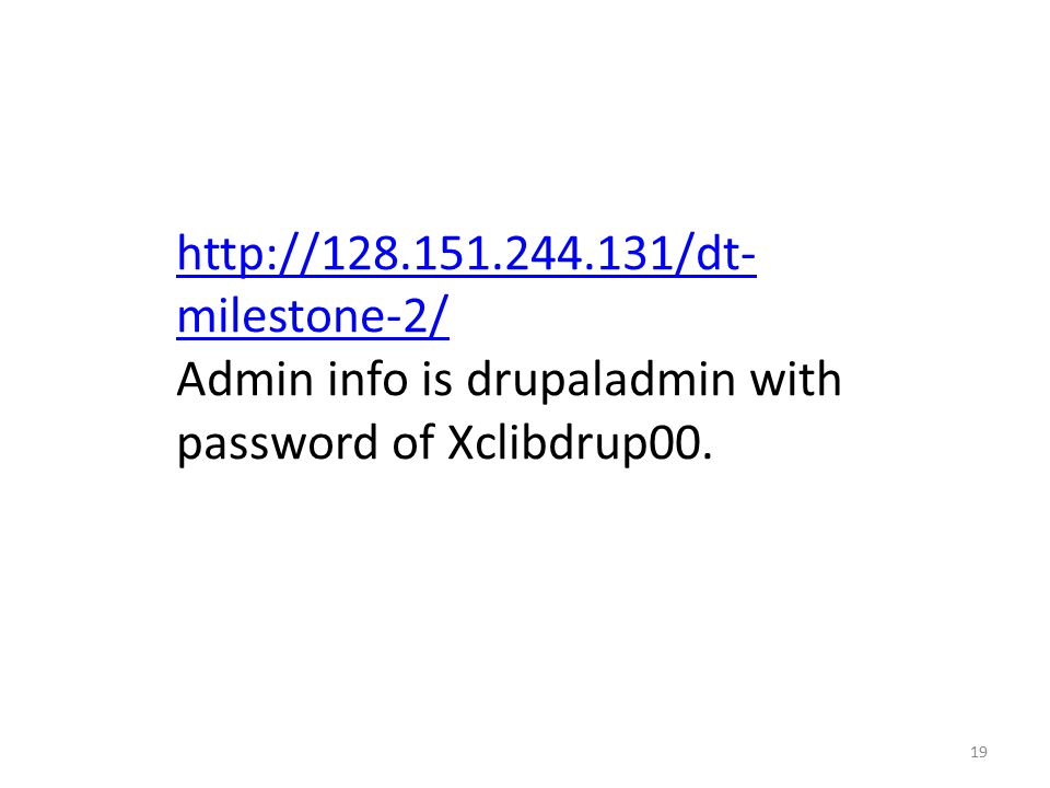 19   milestone-2/ Admin info is drupaladmin with password of Xclibdrup00.