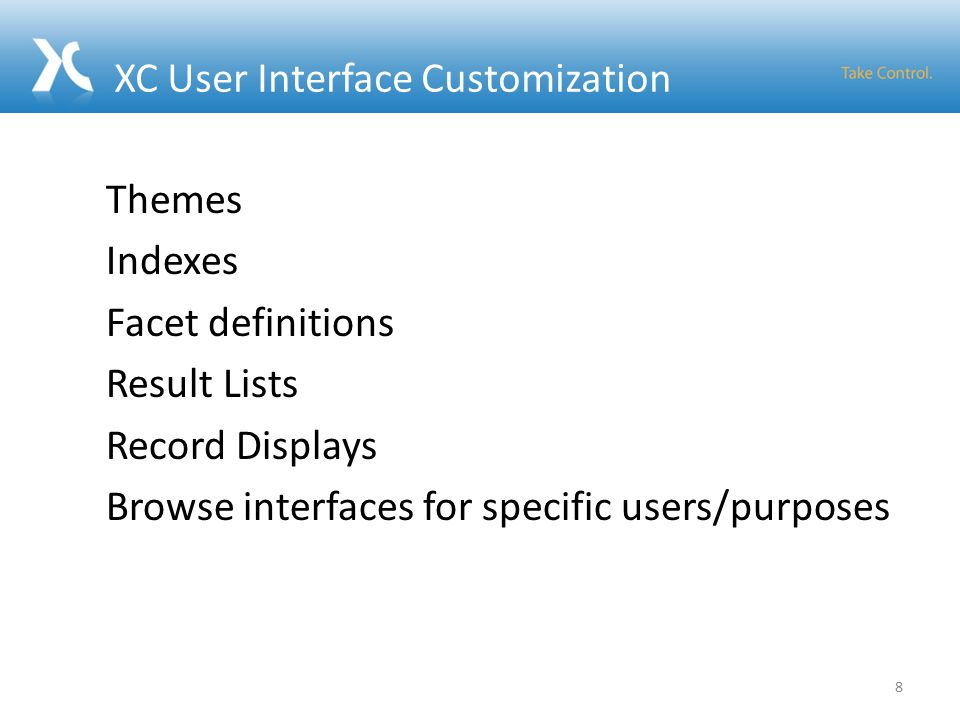 XC User Interface Customization Themes Indexes Facet definitions Result Lists Record Displays Browse interfaces for specific users/purposes 8