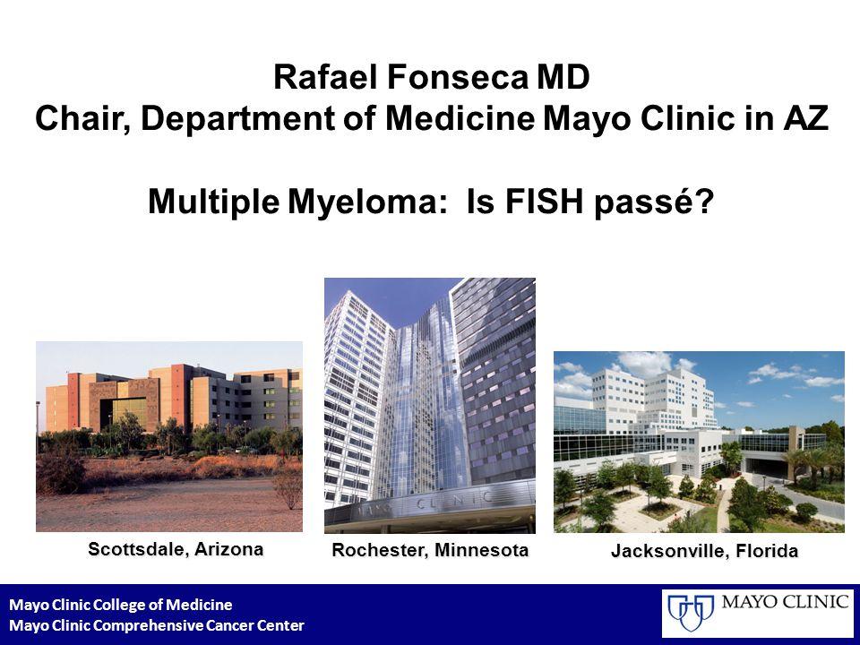 Rafael Fonseca MD Chair, Department of Medicine Mayo Clinic in AZ