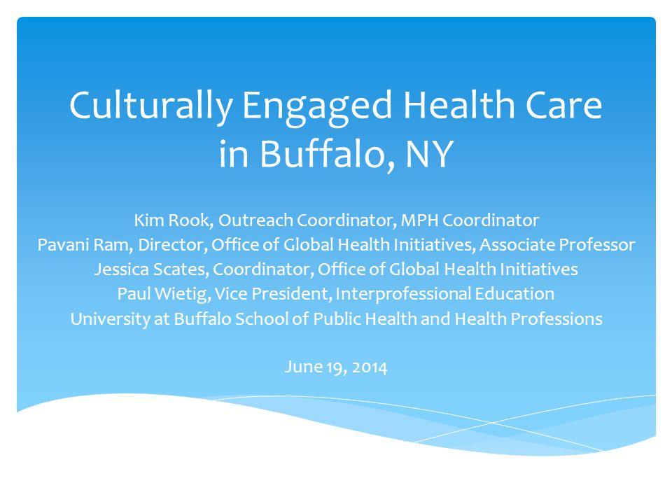 Culturally Engaged Health Care in Buffalo, NY Kim Rook, Outreach