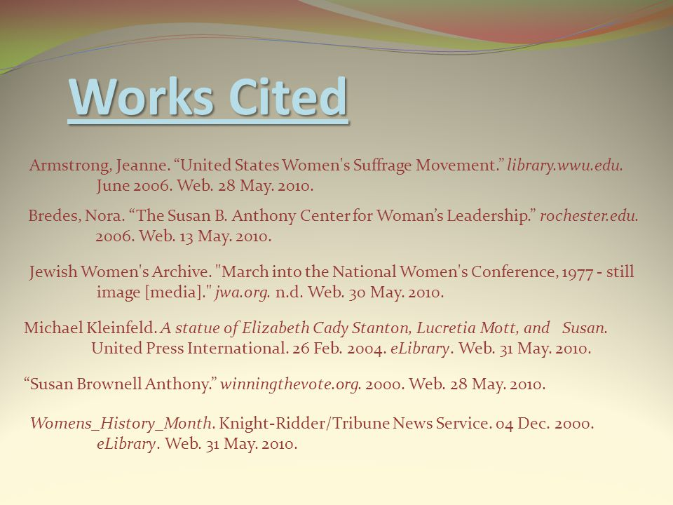 Works Cited Bredes, Nora. The Susan B. Anthony Center for Woman's Leadership. rochester.edu.