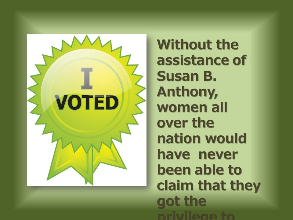 Without the assistance of Susan B.