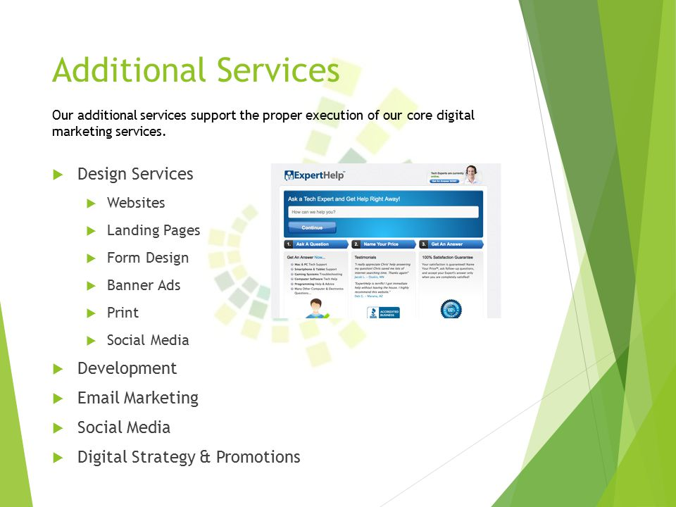 Additional Services  Design Services  Websites  Landing Pages  Form Design  Banner Ads  Print  Social Media  Development   Marketing  Social Media  Digital Strategy & Promotions Our additional services support the proper execution of our core digital marketing services.