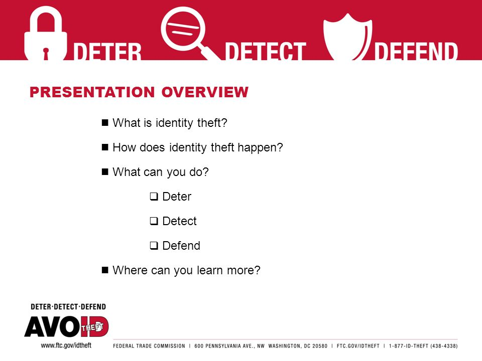 PRESENTATION OVERVIEW What is identity theft. How does identity theft happen.