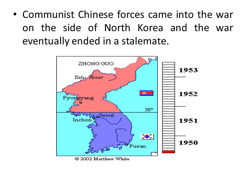 Communist Chinese forces came into the war on the side of North Korea and the war eventually ended in a stalemate.