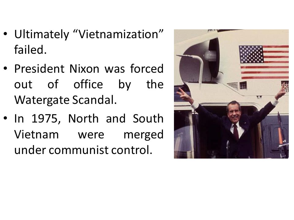 Ultimately Vietnamization failed.