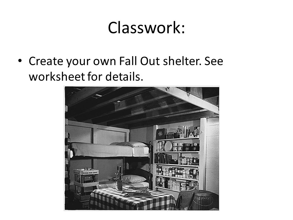 Classwork: Create your own Fall Out shelter. See worksheet for details.