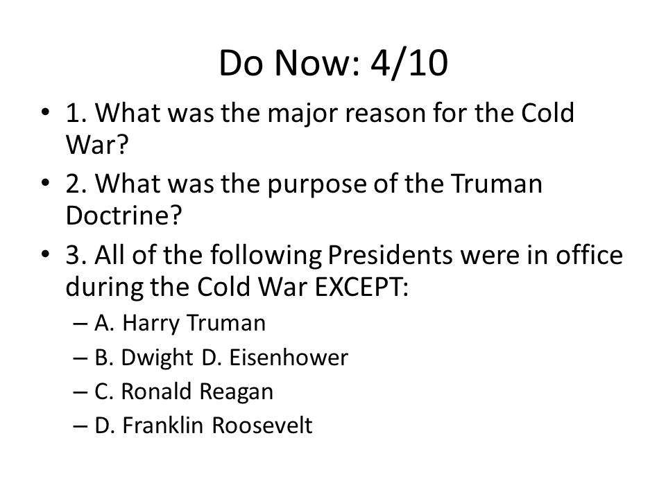 Do Now: 4/10 1. What was the major reason for the Cold War.