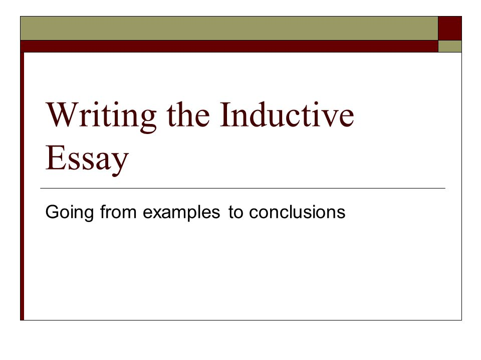 Writing The Inductive Essay Going From Examples To Conclusions   Writing The Inductive Essay Going From Examples To Conclusions