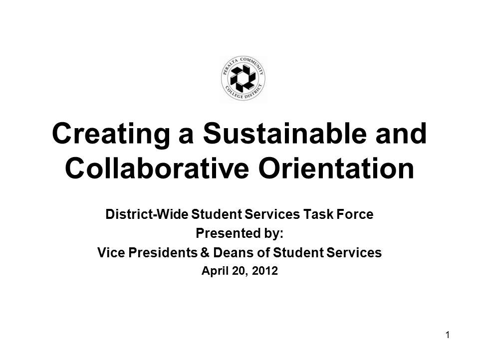 Creating a Sustainable and Collaborative Orientation District-Wide Student Services Task Force Presented by: Vice Presidents & Deans of Student Services April 20,