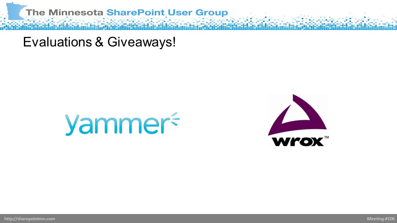 Meeting #106http://sharepointmn.com Evaluations & Giveaways!